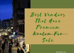 Best Vendors That Have Premium Kratom For Sale