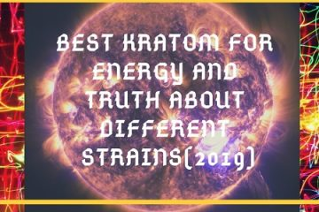 Best Kratom For Energy And Truth About Different Strains(2019)
