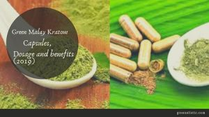 Green Malay Kratom Capsules, Dosage and benefits(2019)