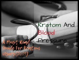 Kratom And Blood Pressure : A Must Read Guide For Kratom Users(2019)